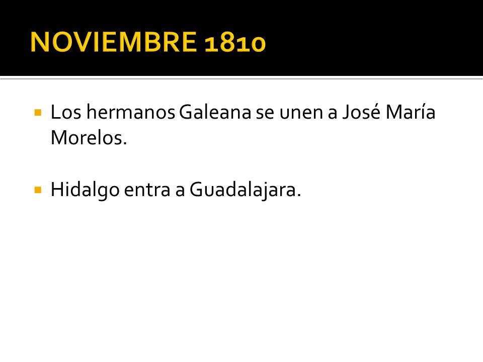 NOVIEMBRE 1810 Los hermanos Galeana se unen a José María Morelos.