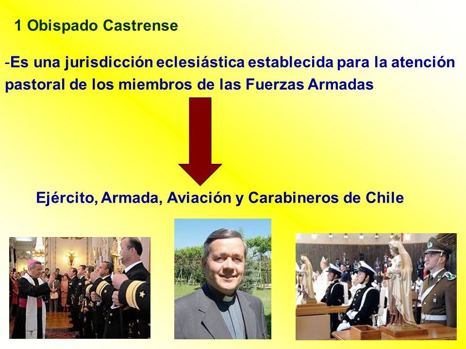 1 Obispado Castrense -Es una jurisdicción eclesiástica establecida para la atención. pastoral de los miembros de las Fuerzas Armadas.