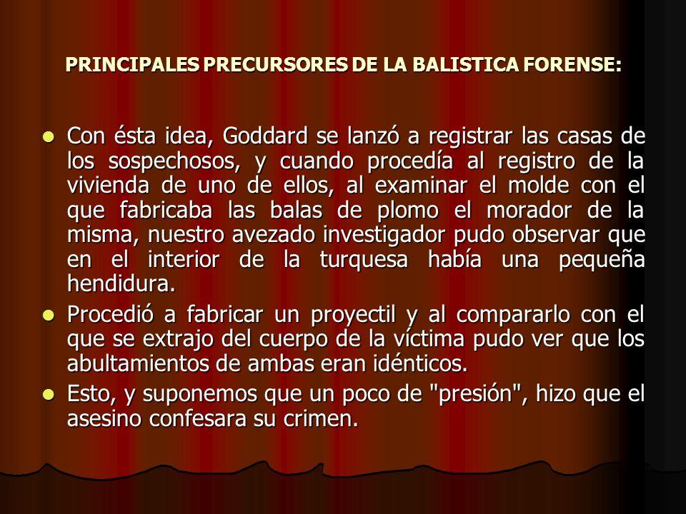 PRINCIPALES PRECURSORES DE LA BALISTICA FORENSE: