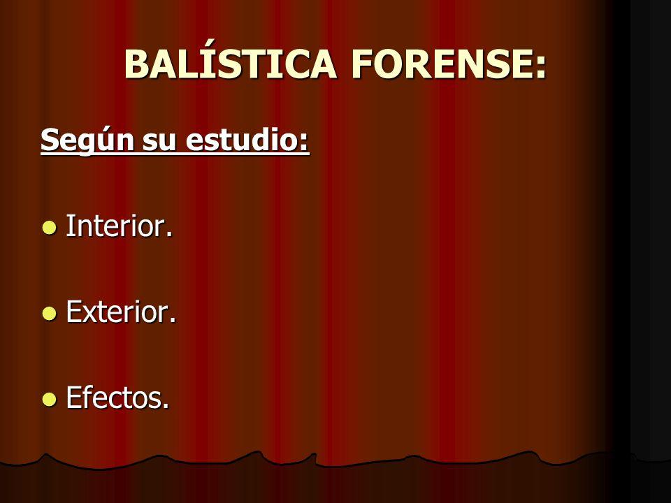 BALÍSTICA FORENSE: Según su estudio: Interior. Exterior. Efectos.