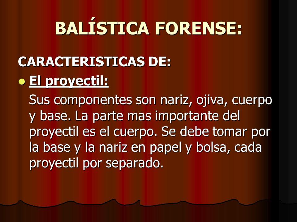 BALÍSTICA FORENSE: CARACTERISTICAS DE: El proyectil: