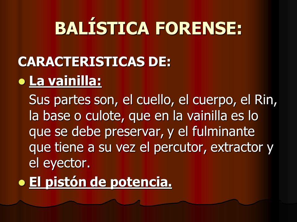 BALÍSTICA FORENSE: CARACTERISTICAS DE: La vainilla: