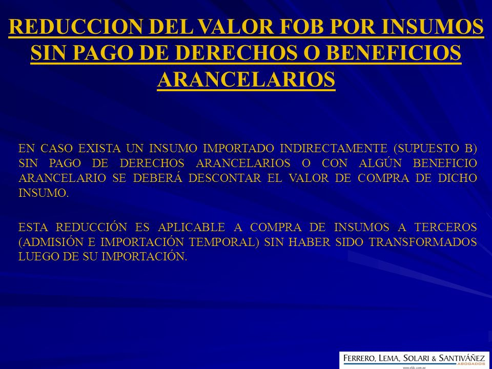 REDUCCION DEL VALOR FOB POR INSUMOS SIN PAGO DE DERECHOS O BENEFICIOS ARANCELARIOS