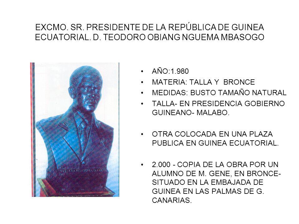 EXCMO. SR. PRESIDENTE DE LA REPÚBLICA DE GUINEA ECUATORIAL. D