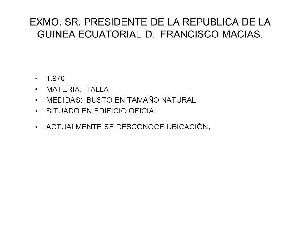EXMO. SR. PRESIDENTE DE LA REPUBLICA DE LA GUINEA ECUATORIAL D