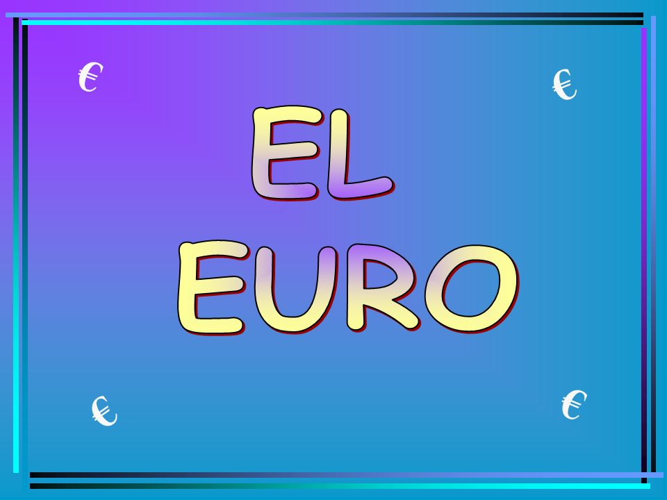 € € EL EURO € €
