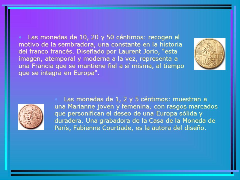 Las monedas de 10, 20 y 50 céntimos: recogen el motivo de la sembradora, una constante en la historia del franco francés. Diseñado por Laurent Jorio, esta imagen, atemporal y moderna a la vez, representa a una Francia que se mantiene fiel a sí misma, al tiempo que se integra en Europa .