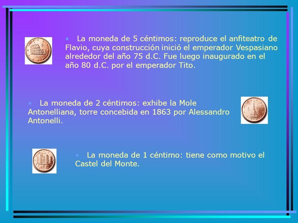 La moneda de 1 céntimo: tiene como motivo el Castel del Monte.