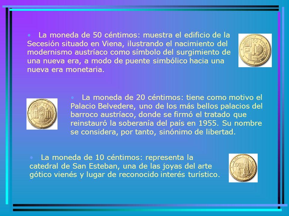 La moneda de 50 céntimos: muestra el edificio de la Secesión situado en Viena, ilustrando el nacimiento del modernismo austríaco como símbolo del surgimiento de una nueva era, a modo de puente simbólico hacia una nueva era monetaria.