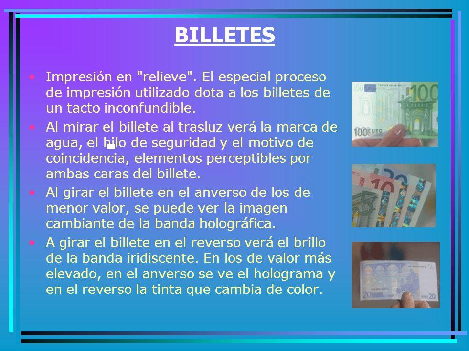 BILLETES Impresión en relieve . El especial proceso de impresión utilizado dota a los billetes de un tacto inconfundible.