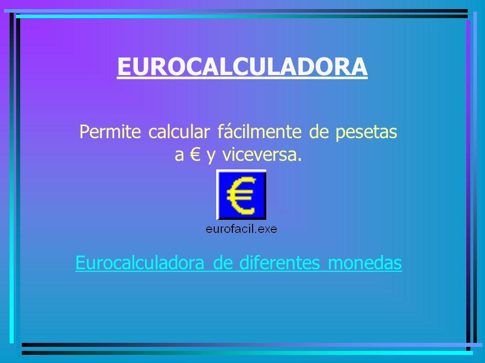 EUROCALCULADORA Permite calcular fácilmente de pesetas a € y viceversa.