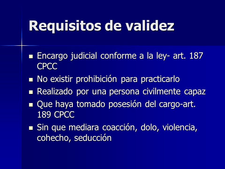 Requisitos de validez Encargo judicial conforme a la ley- art. 187 CPCC. No existir prohibición para practicarlo.