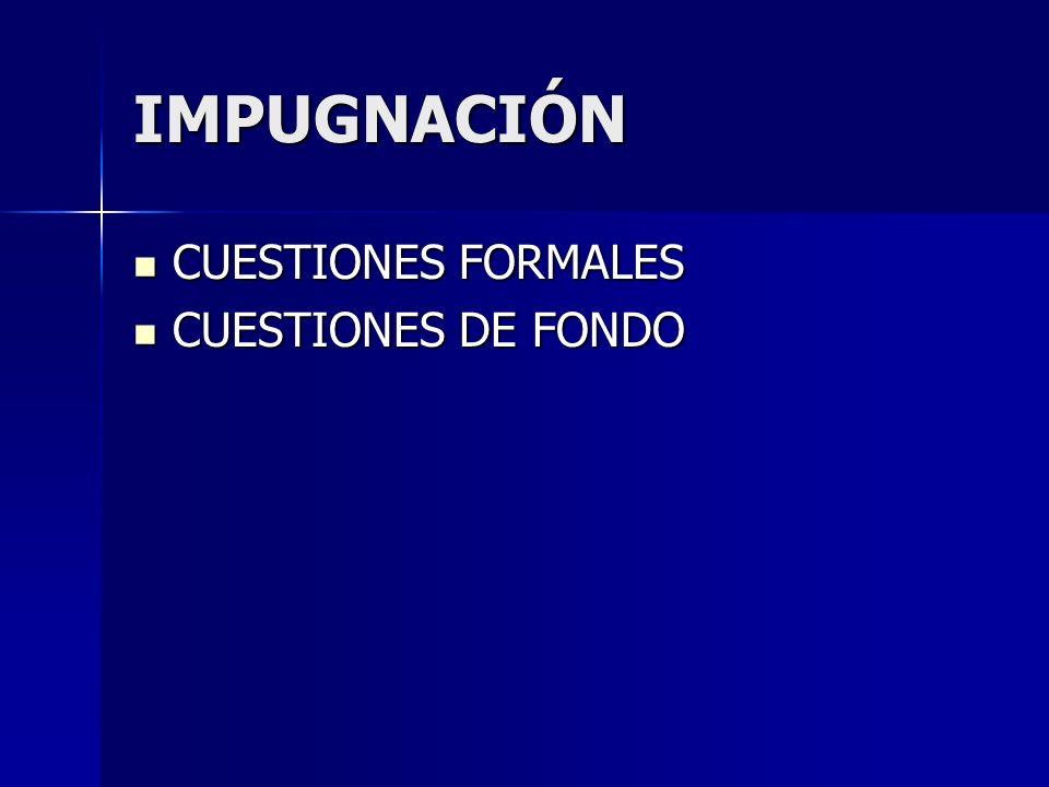 IMPUGNACIÓN CUESTIONES FORMALES CUESTIONES DE FONDO