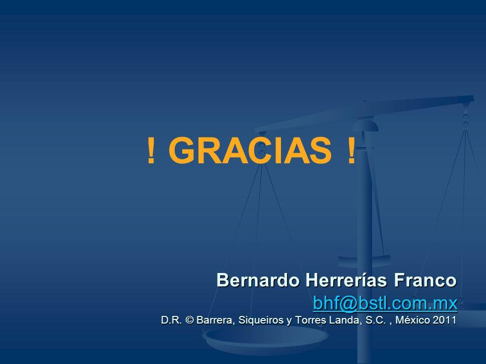 GRACIAS . Bernardo Herrerías Franco bhf@bstl.com.mx D.R.
