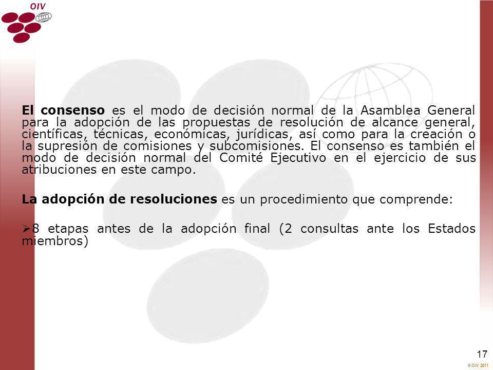 El consenso es el modo de decisión normal de la Asamblea General para la adopción de las propuestas de resolución de alcance general, científicas, técnicas, económicas, jurídicas, así como para la creación o la supresión de comisiones y subcomisiones. El consenso es también el modo de decisión normal del Comité Ejecutivo en el ejercicio de sus atribuciones en este campo.