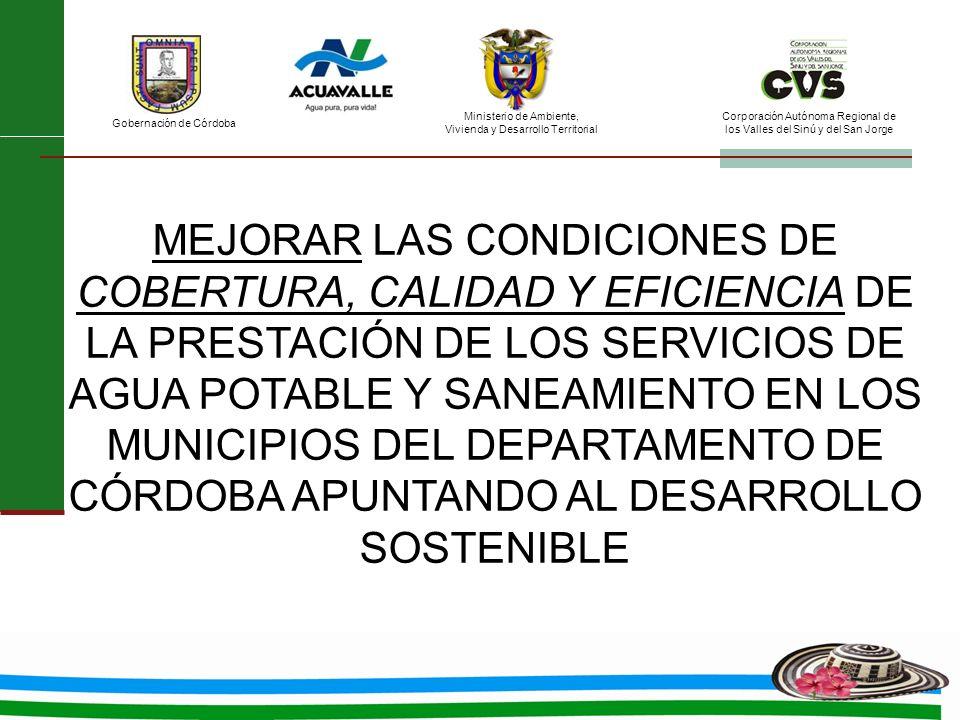 MEJORAR LAS CONDICIONES DE COBERTURA, CALIDAD Y EFICIENCIA DE LA PRESTACIÓN DE LOS SERVICIOS DE AGUA POTABLE Y SANEAMIENTO EN LOS MUNICIPIOS DEL DEPARTAMENTO DE CÓRDOBA APUNTANDO AL DESARROLLO SOSTENIBLE