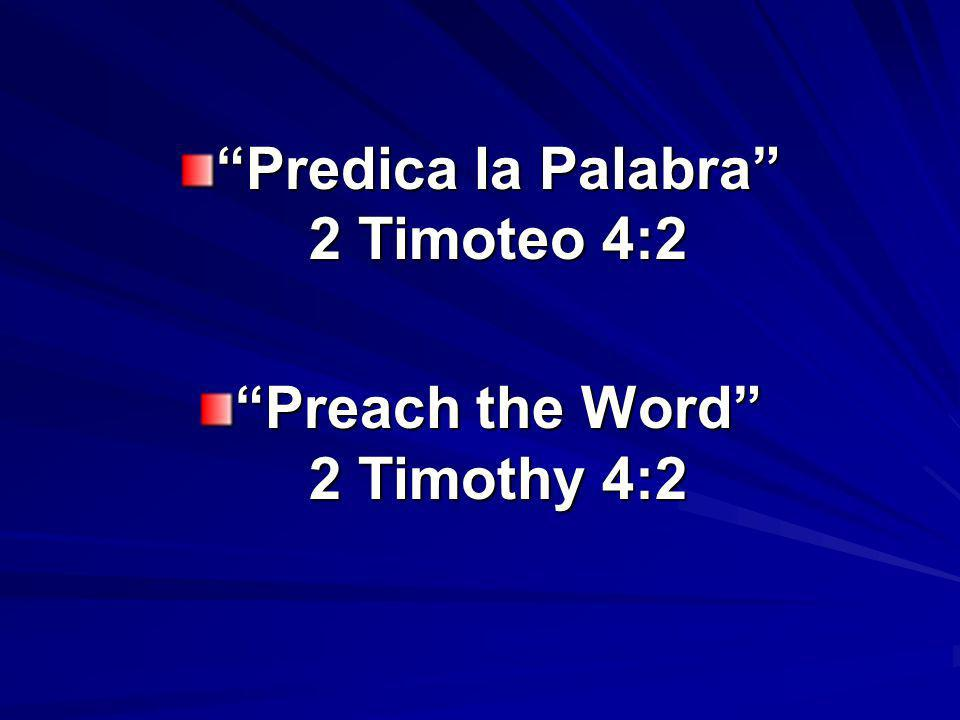 Predica la Palabra 2 Timoteo 4:2 Preach the Word 2 Timothy 4:2