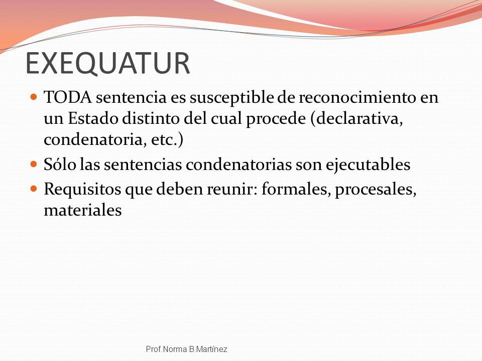 EXEQUATUR TODA sentencia es susceptible de reconocimiento en un Estado distinto del cual procede (declarativa, condenatoria, etc.)