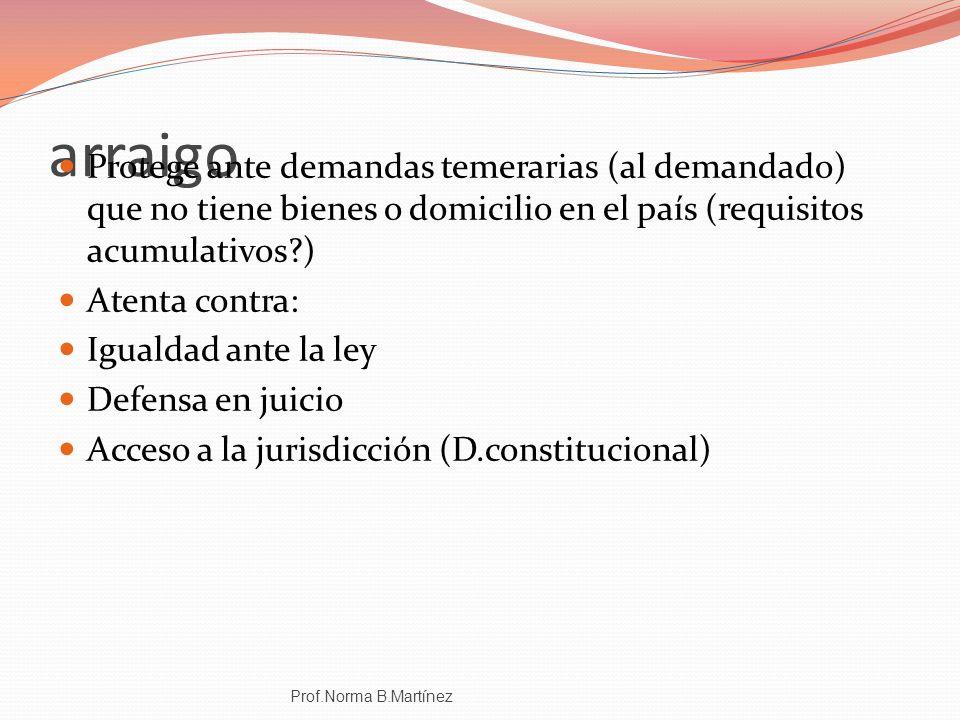 arraigo Protege ante demandas temerarias (al demandado) que no tiene bienes o domicilio en el país (requisitos acumulativos )
