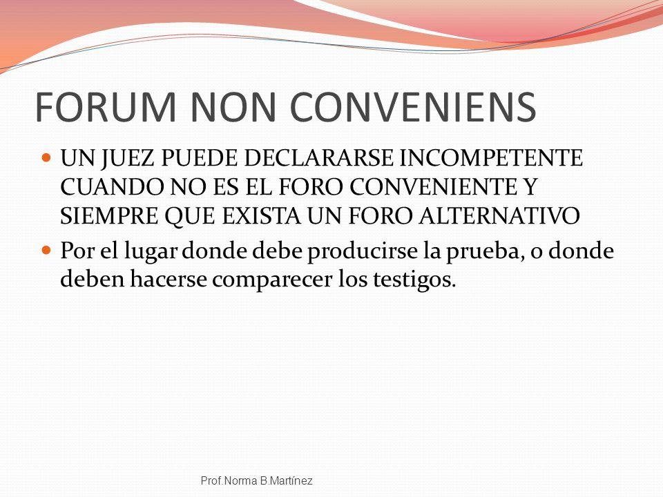 FORUM NON CONVENIENS UN JUEZ PUEDE DECLARARSE INCOMPETENTE CUANDO NO ES EL FORO CONVENIENTE Y SIEMPRE QUE EXISTA UN FORO ALTERNATIVO.