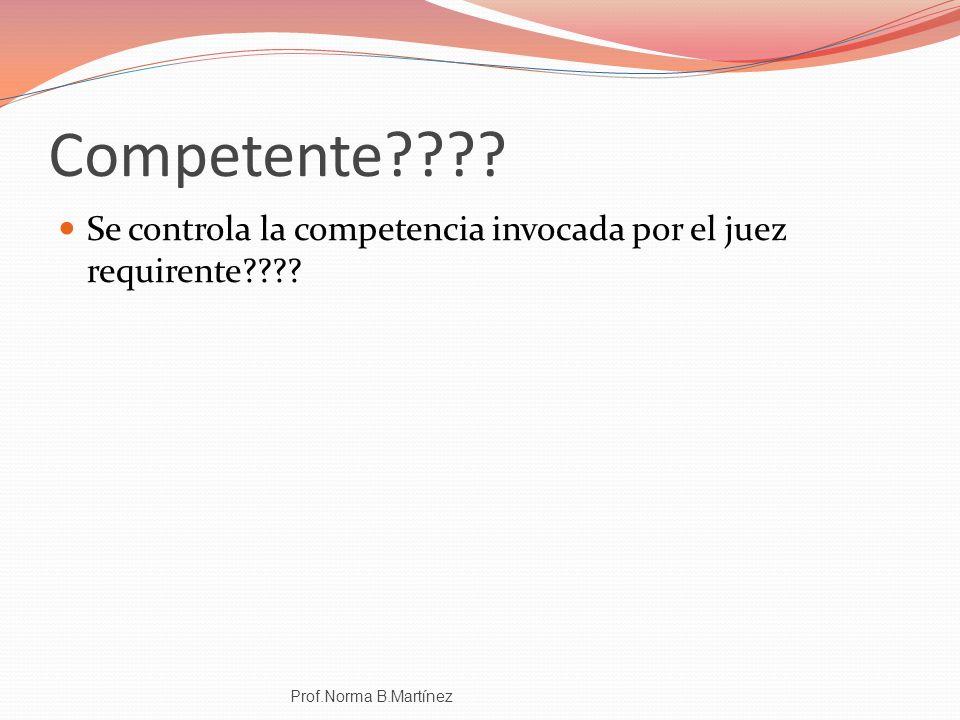 Competente Se controla la competencia invocada por el juez requirente Prof.Norma B.Martínez