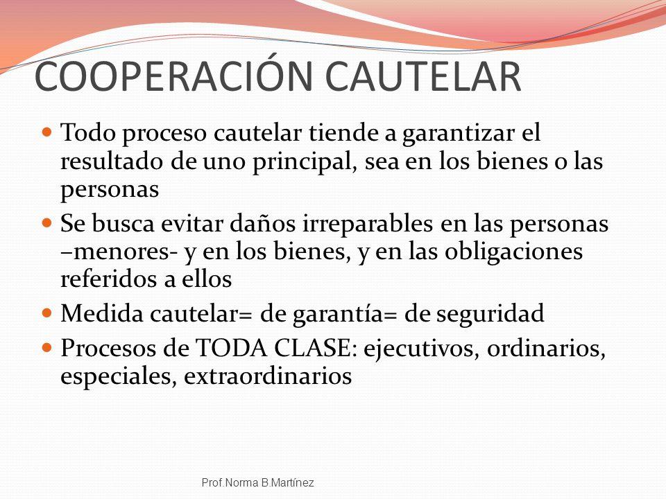 COOPERACIÓN CAUTELAR Todo proceso cautelar tiende a garantizar el resultado de uno principal, sea en los bienes o las personas.