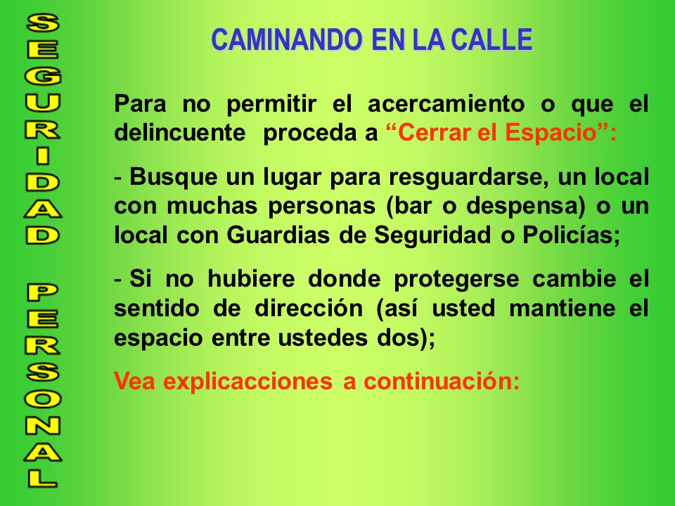 CAMINANDO EN LA CALLE Para no permitir el acercamiento o que el delincuente proceda a Cerrar el Espacio :