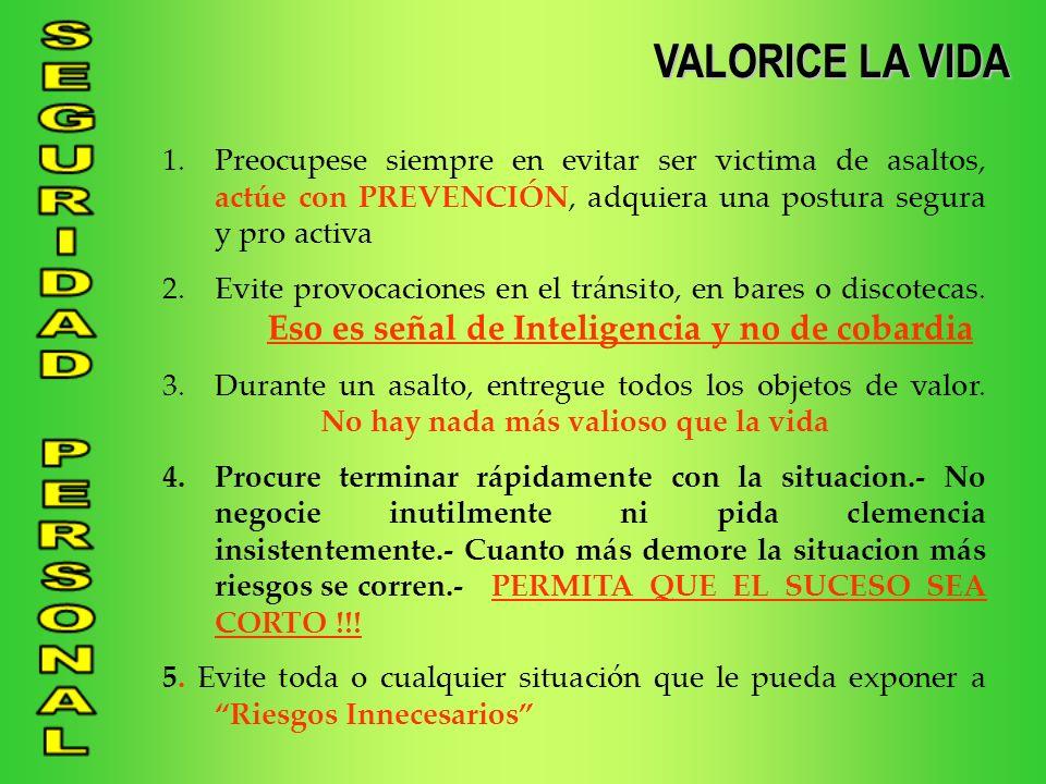 VALORICE LA VIDA Preocupese siempre en evitar ser victima de asaltos, actúe con PREVENCIÓN, adquiera una postura segura y pro activa.