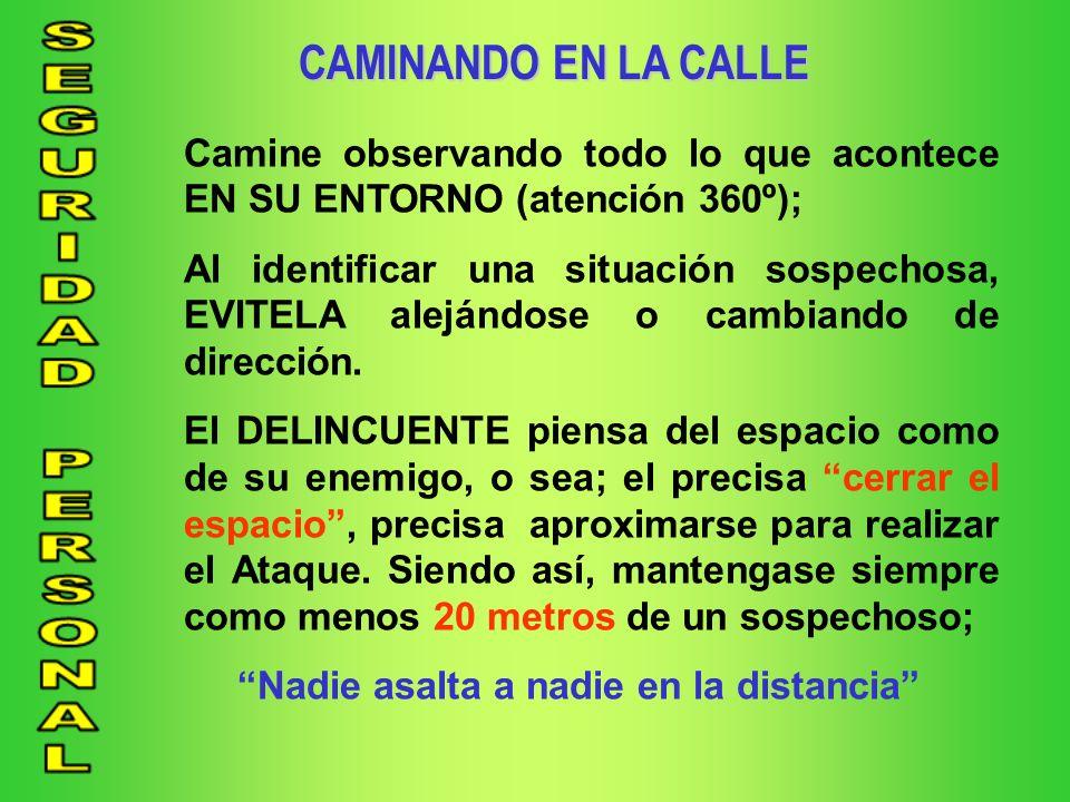 CAMINANDO EN LA CALLE Camine observando todo lo que acontece EN SU ENTORNO (atención 360º);