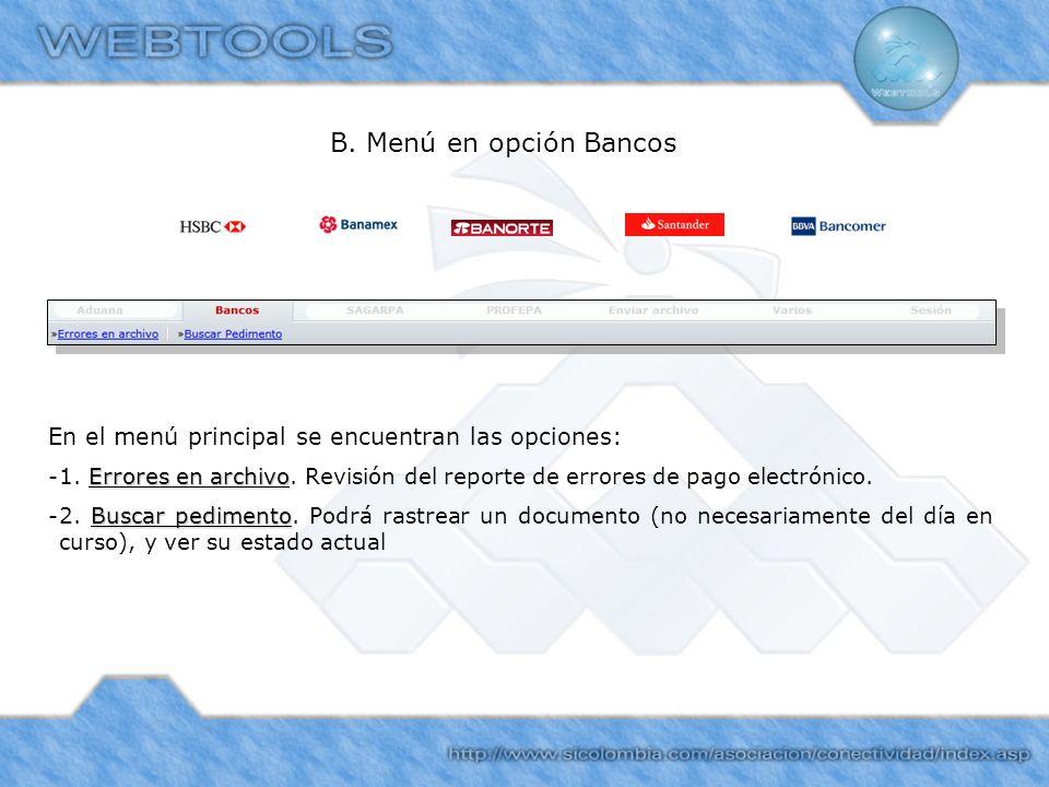 B. Menú en opción BancosEn el menú principal se encuentran las opciones: 1. Errores en archivo. Revisión del reporte de errores de pago electrónico.