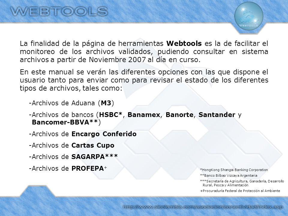 La finalidad de la página de herramientas Webtools es la de facilitar el monitoreo de los archivos validados, pudiendo consultar en sistema archivos a partir de Noviembre 2007 al día en curso.
