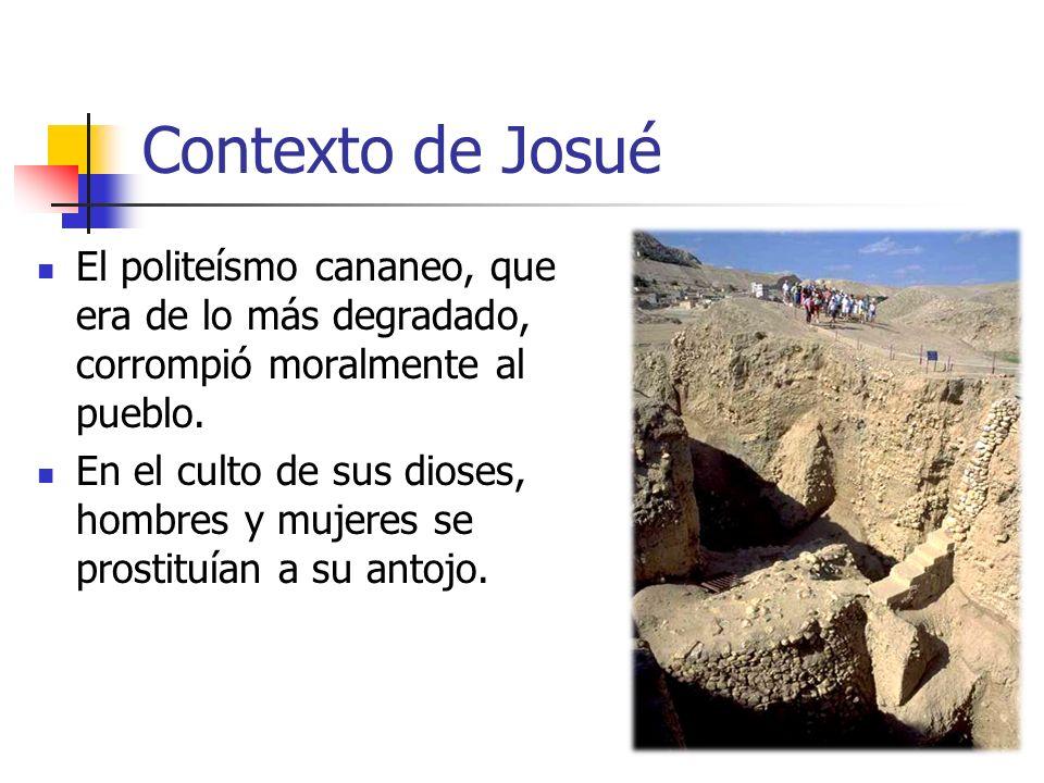 Contexto de Josué El politeísmo cananeo, que era de lo más degradado, corrompió moralmente al pueblo.