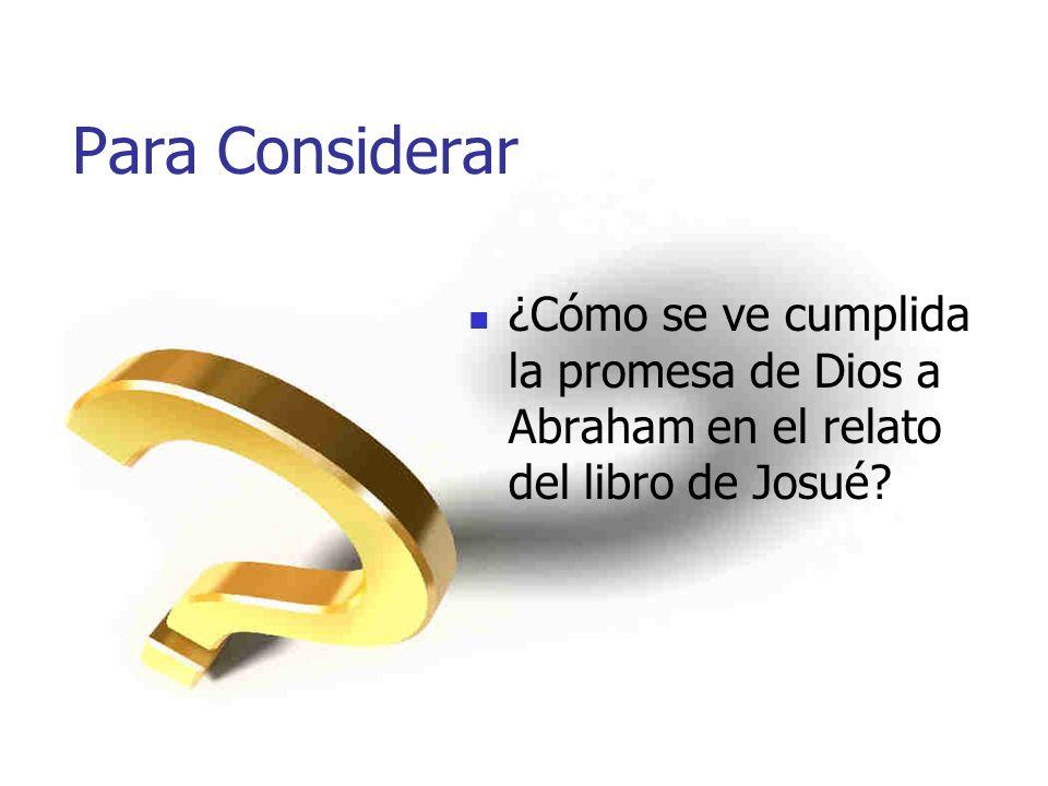 Para Considerar ¿Cómo se ve cumplida la promesa de Dios a Abraham en el relato del libro de Josué