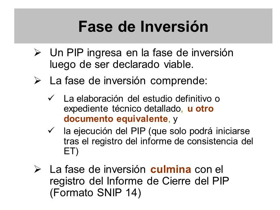 Fase de Inversión Un PIP ingresa en la fase de inversión luego de ser declarado viable. La fase de inversión comprende: