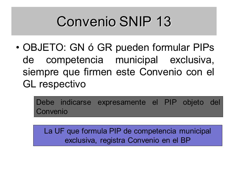 Convenio SNIP 13 OBJETO: GN ó GR pueden formular PIPs de competencia municipal exclusiva, siempre que firmen este Convenio con el GL respectivo.
