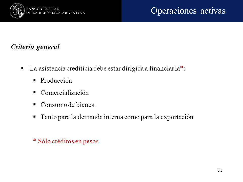 Criterio generalLa asistencia crediticia debe estar dirigida a financiar la*: Producción. Comercialización.
