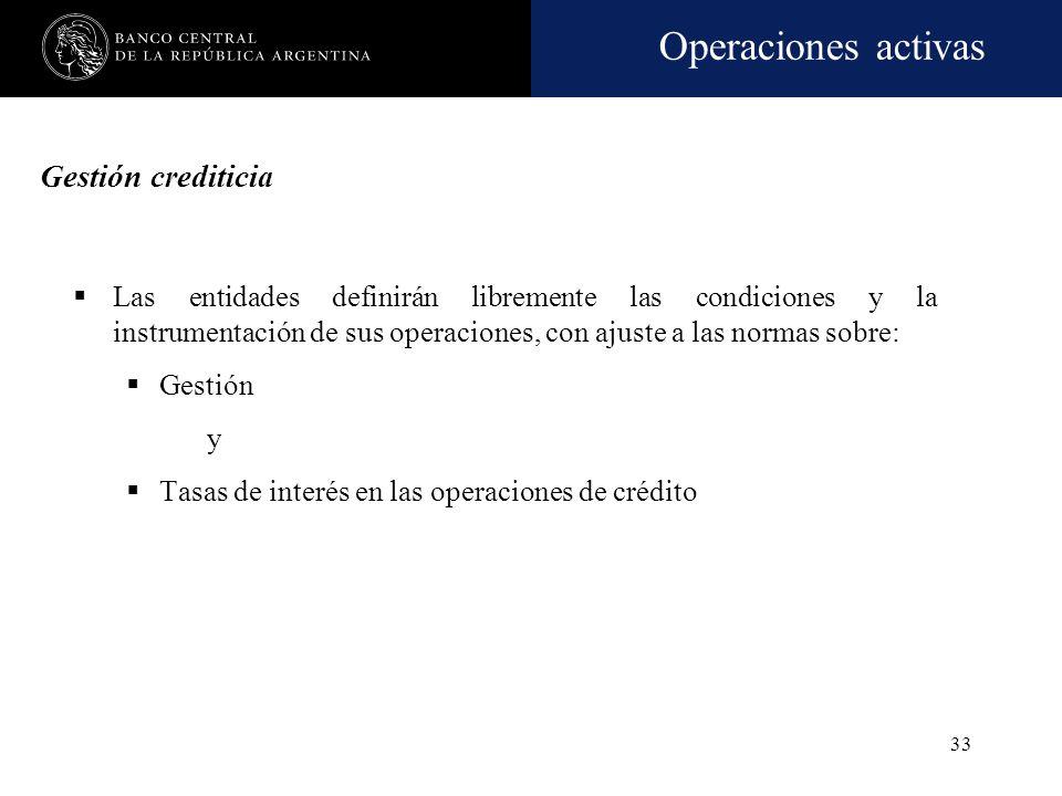 Gestión crediticia Las entidades definirán libremente las condiciones y la instrumentación de sus operaciones, con ajuste a las normas sobre: