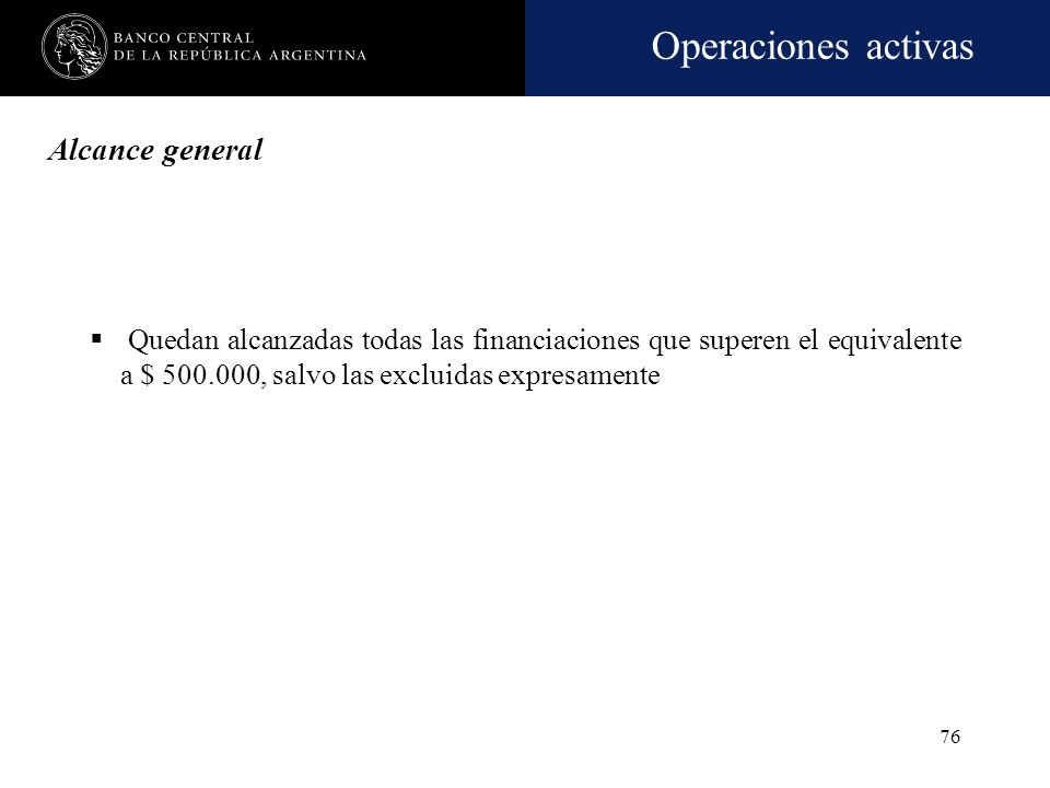 Alcance general Quedan alcanzadas todas las financiaciones que superen el equivalente a $ 500.000, salvo las excluidas expresamente.