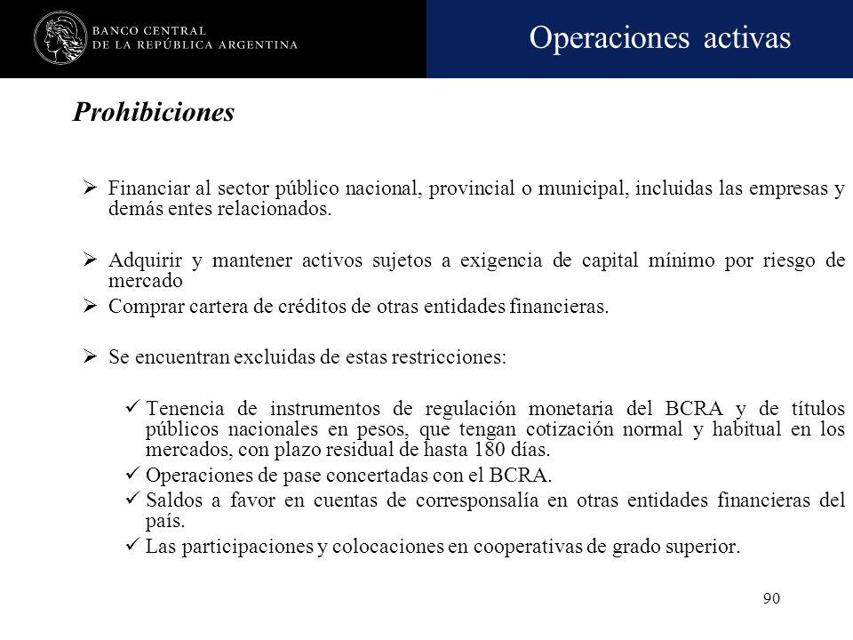 ProhibicionesFinanciar al sector público nacional, provincial o municipal, incluidas las empresas y demás entes relacionados.