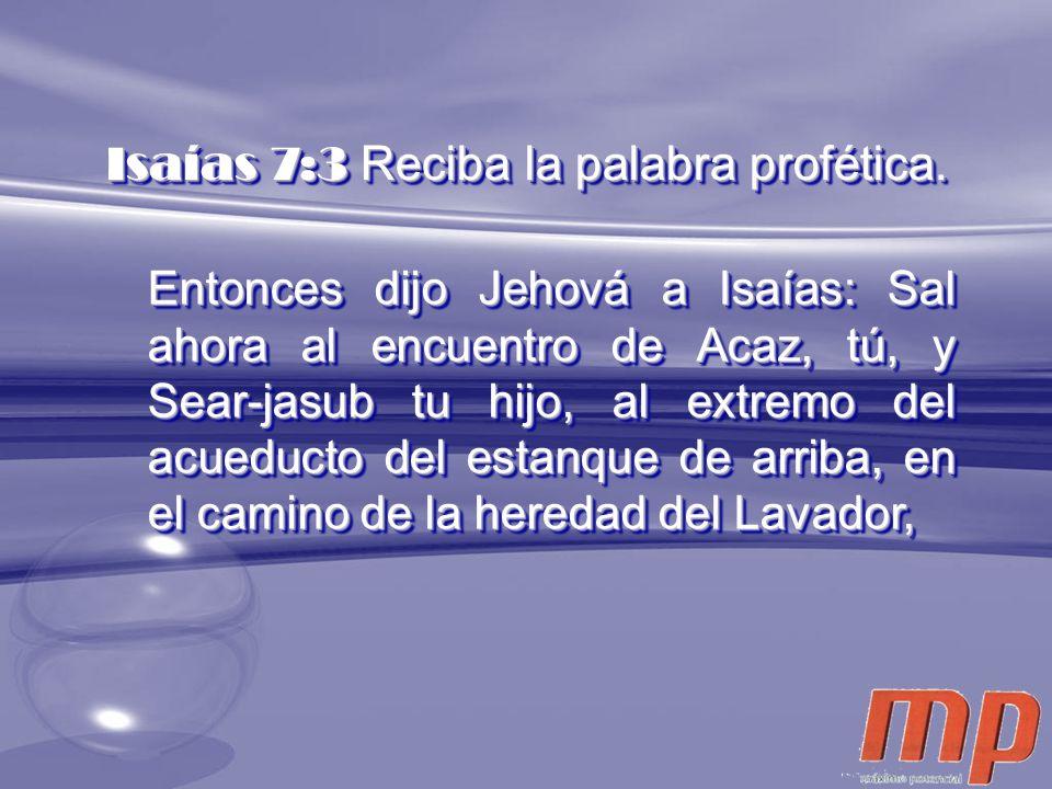 Isaías 7:3 Reciba la palabra profética.
