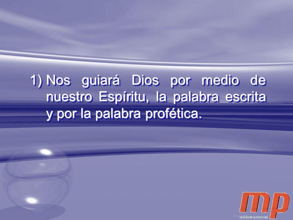 Nos guiará Dios por medio de nuestro Espíritu, la palabra escrita y por la palabra profética.