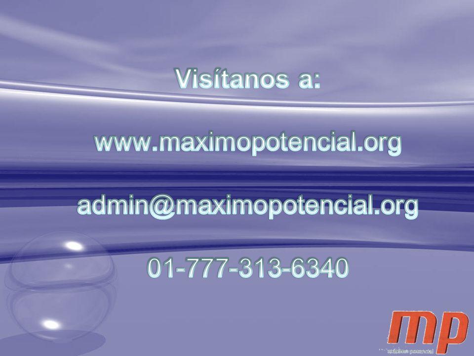 Visítanos a: www.maximopotencial.org admin@maximopotencial.org 01-777-313-6340