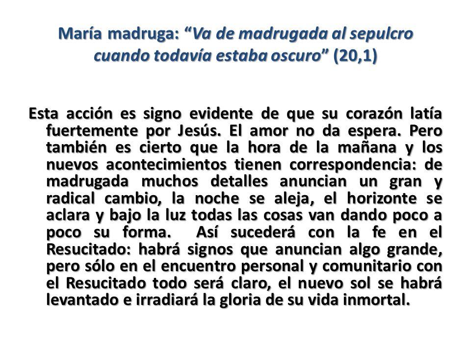 María madruga: Va de madrugada al sepulcro cuando todavía estaba oscuro (20,1)