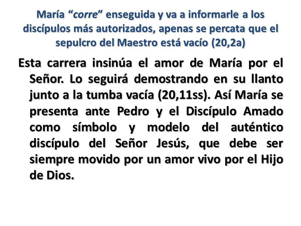 María corre enseguida y va a informarle a los discípulos más autorizados, apenas se percata que el sepulcro del Maestro está vacío (20,2a)