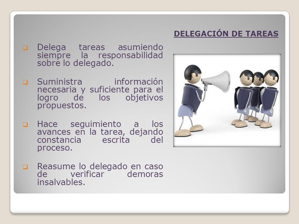 Delega tareas asumiendo siempre la responsabilidad sobre lo delegado.