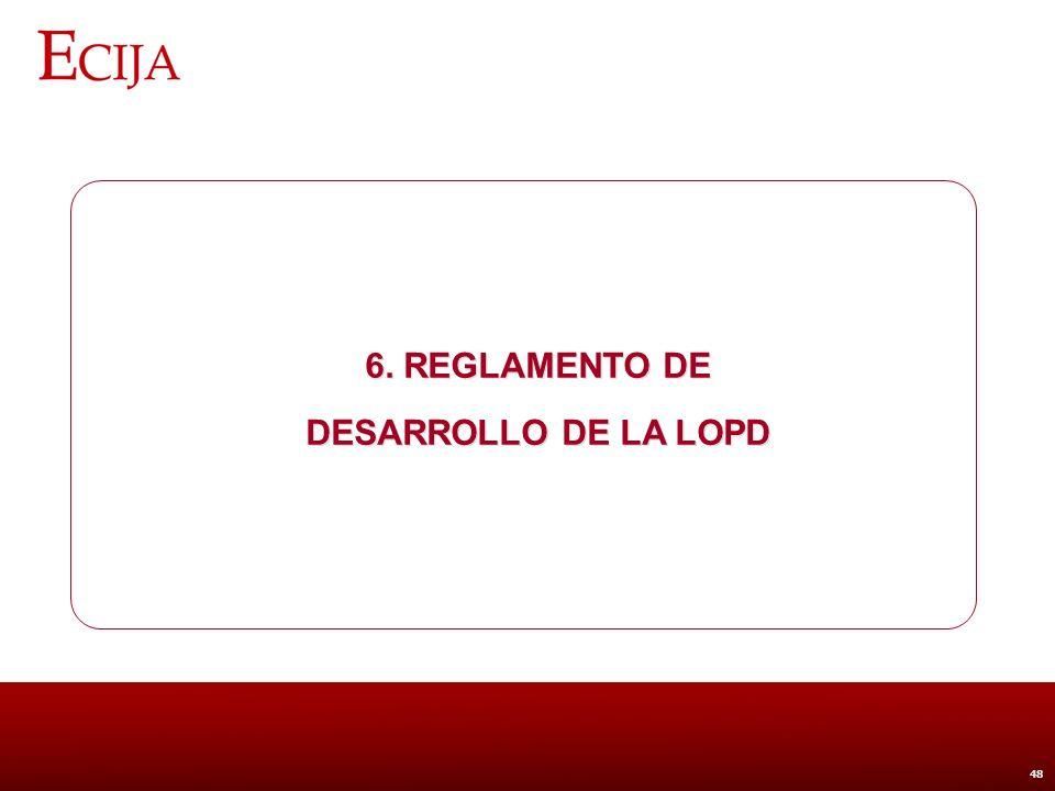 6. Reglamento de desarrollo de la LOPD