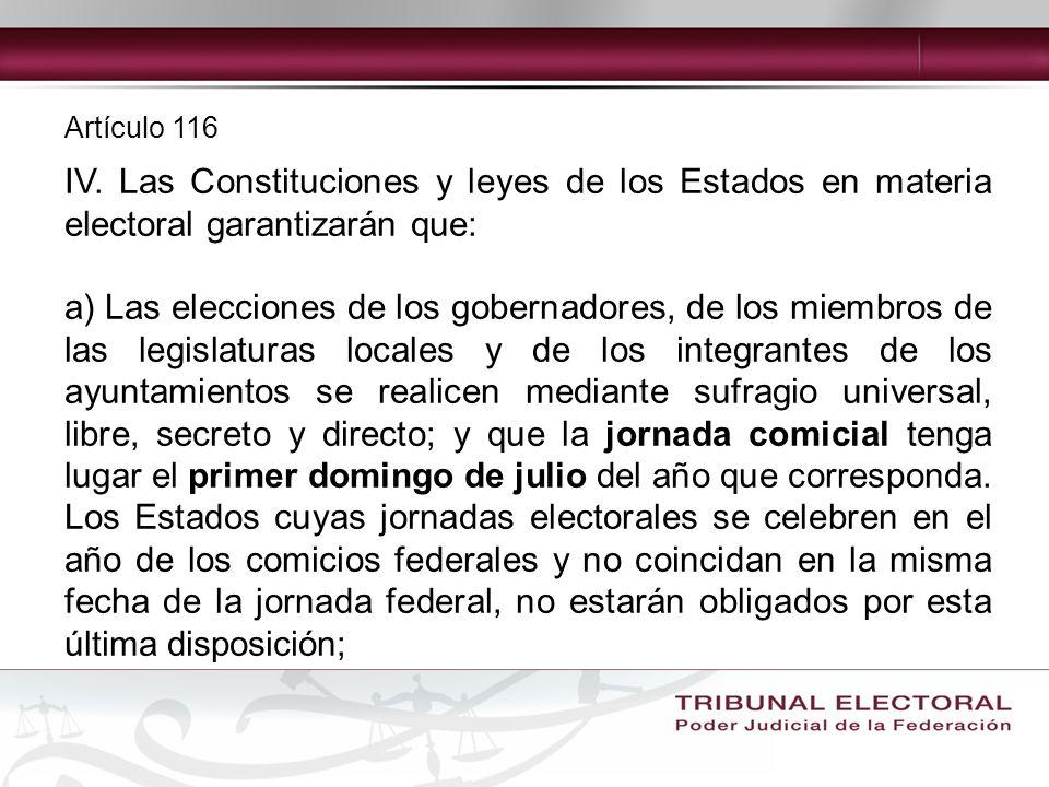 Artículo 116IV. Las Constituciones y leyes de los Estados en materia electoral garantizarán que: