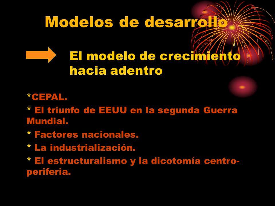 Modelos de desarrollo El modelo de crecimiento hacia adentro *CEPAL.