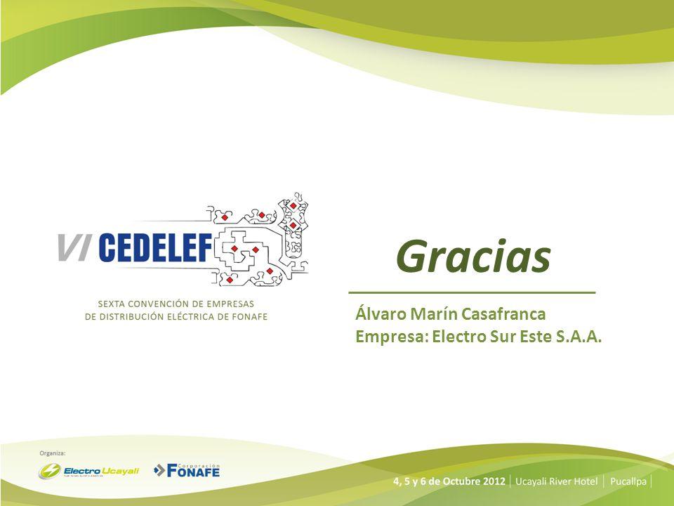 Gracias Álvaro Marín Casafranca Empresa: Electro Sur Este S.A.A.