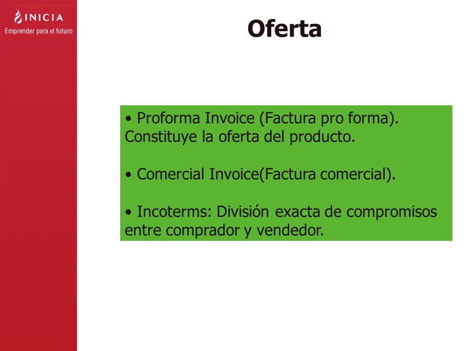 Oferta Proforma Invoice (Factura pro forma). Constituye la oferta del producto. Comercial Invoice(Factura comercial).